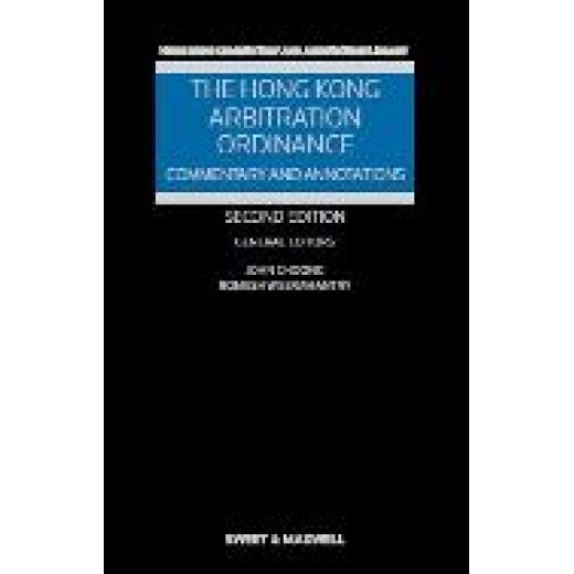The Hong Kong Arbitration Ordinance: Commentary and Annotation 2nd edition 2015