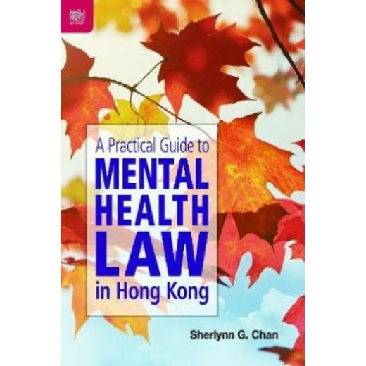 A Practical Guide to Mental Health Law in Hong Kong (Paperback)