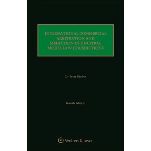International Commercial Arbitration and Mediation in UNCITRAL Model Law Jurisdictions 4th ed