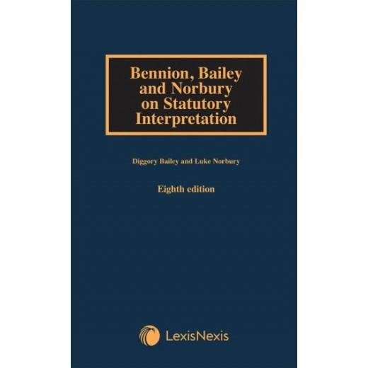 Bennion, Bailey and Norbury on Statutory Interpretation 8th ed