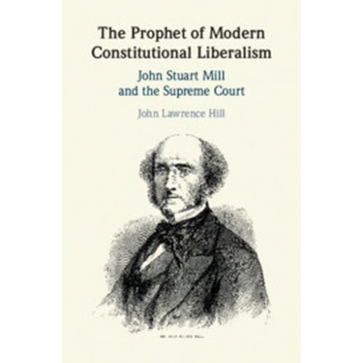 The Prophet of Modern Constitutional Liberalism: John Stuart Mill and the Supreme Court